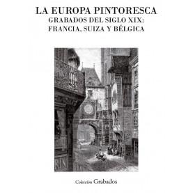 La Europa pintoresca. Grabados del siglo XIX: Francia, Suiza y Bélgica