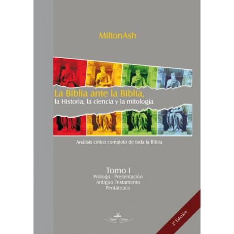 La Biblia ante la Biblia, la historia, la ciencia y la mitología Tomo I.Segunda edición