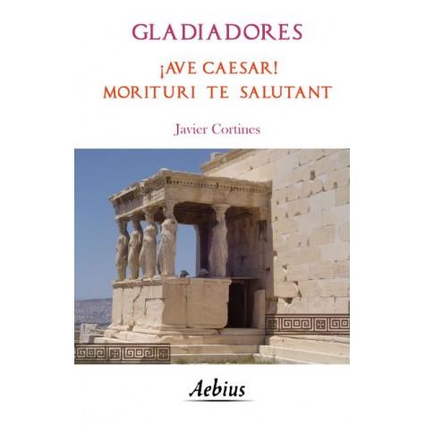 Gladiadores ¡Ave Caesar! Morituri te salutant