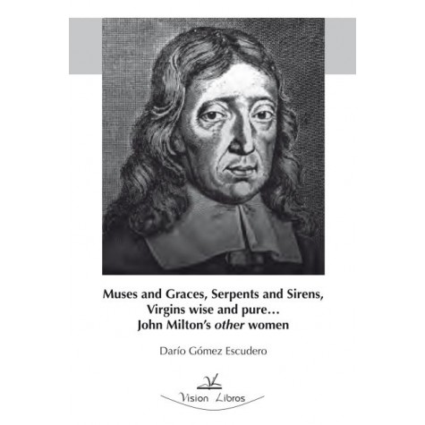 Muses and graces, serpents and sirens, virgins wise and pure... John  Milton´s other women