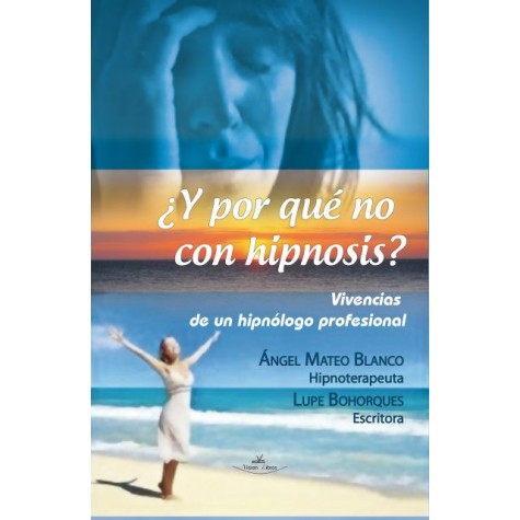¿Y por qué no con hipnosis? (Vivencias de un hipnólogo profesional)