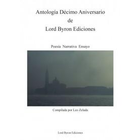 Antologia Decimo Aniversario de Lord Byron Ediciones. Poesia, Narrativa y Ensayo