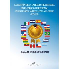 La gestión de la calidad universitaria en el espacio birregional Unión Europea, América Latina y el Caribe (1999-2010)