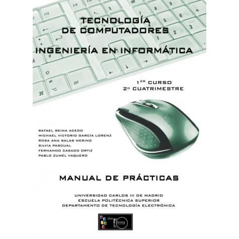 Manual de Prácticas tecnología de computadores ingeniería en informática 1er Curso, 2º Cuatrimestre