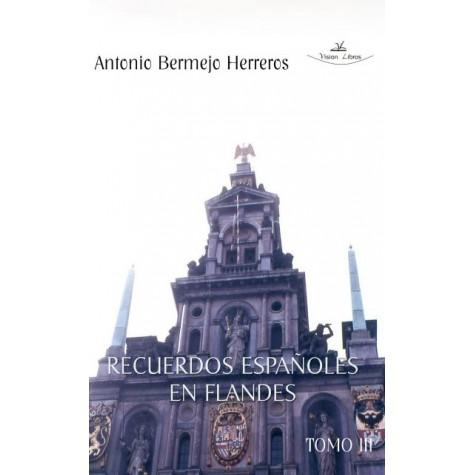 RECUERDOS ESPAÑOLES EN FLANDES TOMO III Bélgica. Zona Flamenca y Bruselas