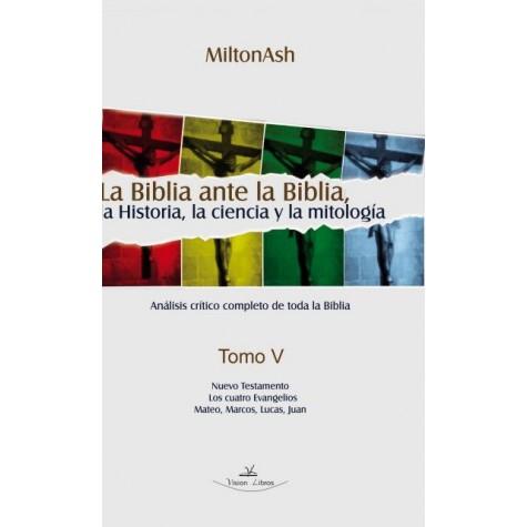 La Biblia ante la Biblia, la Historia, la ciencia y la mitología Tomo V
