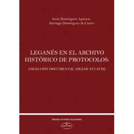 Leganés en el archivo histórico de protocolos: Colección documental (Siglos XVI-XVIII)