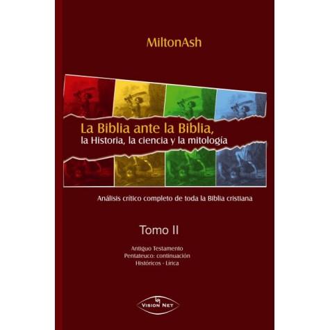 La Biblia ante la Biblia, la Historia, la ciencia y la mitología Tomo II