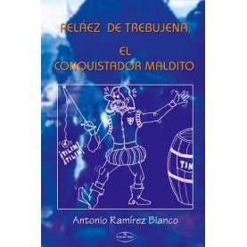 PELÁEZ DE TREBUJENA, EL CONQUISTADOR MALDITO