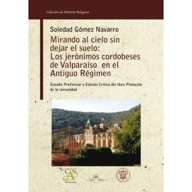 Mirando al cielo sin dejar el suelo: Los Jerónimos cordobeses del Valparaíso en el antiguo régimen.  Estudio preliminar y edición crítica del libro