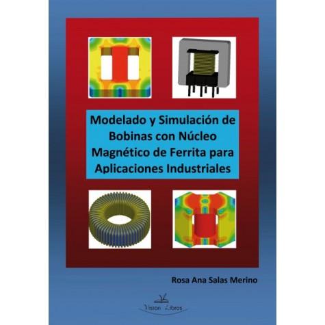 Modelado y Simulación de Bobinas con Núcleo Magnético de Ferrita para  Aplicaciones Industriales