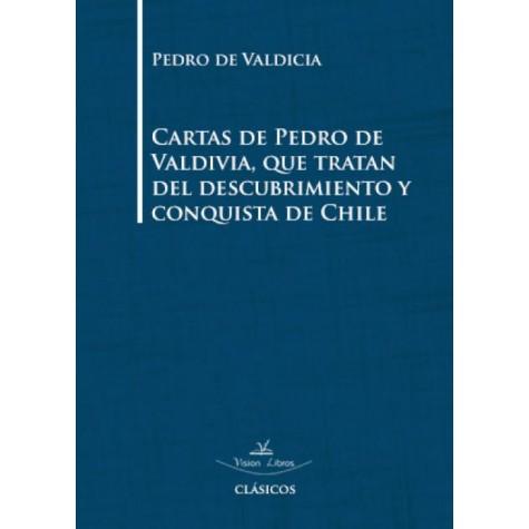 Cartas de Pedro de Valdivia, que tratan del descubrimiento y conquista de Chile