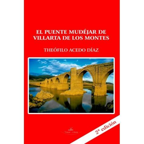 El puente Mudéjar de Villarta de los Montes (Badajoz) 2ª edición