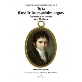 Primeras biografías de Beethoven. Vol. III. De la Casa de los españoles negros